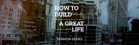 How to Build a Great Life