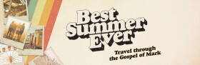 BEST SUMMER EVER - Travel Through The Gospel of Mark
