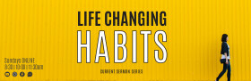 LIFE CHANGING HABITS